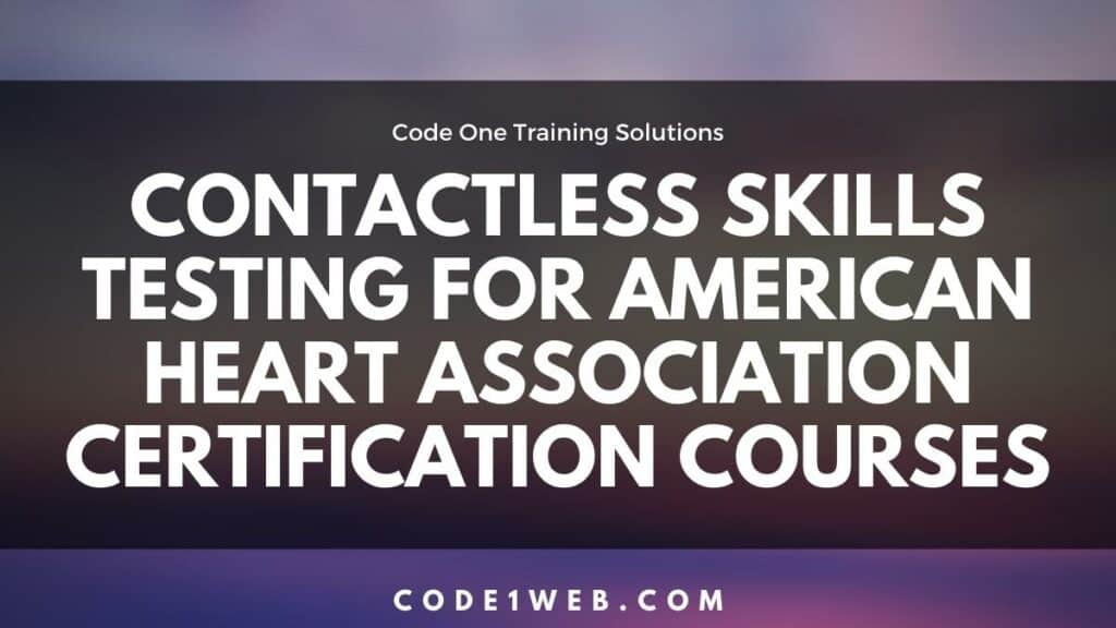 Contactless Skills Testing for American Heart Association Certification Courses