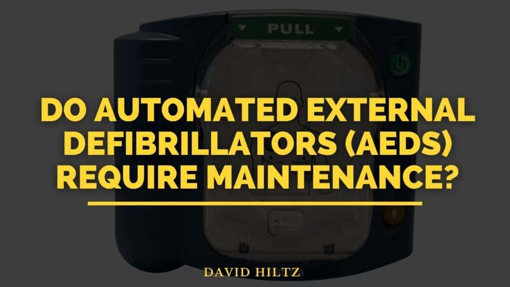 Do automated external defibrillators (AEDs) require maintenance?