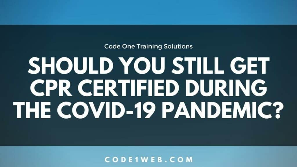 Should you still get CPR certified during the COVID-19 pandemic