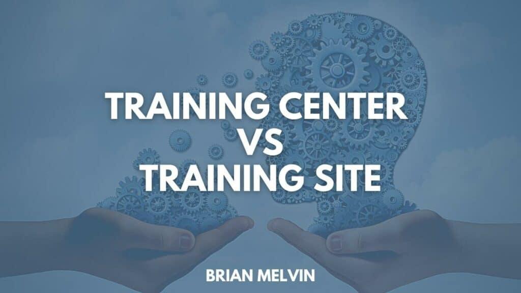 Training Center versus Training Site