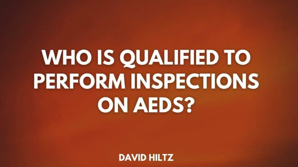 Who Is Qualified To Perform Inspections On AEDs?