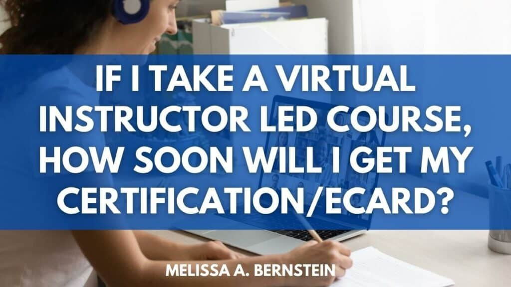 If I take a Virtual Instructor Led course, how soon will I get my certification/eCard?