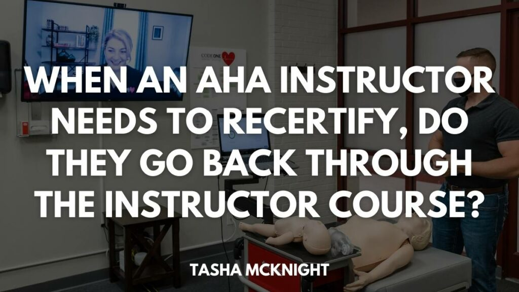 When an AHA instructor needs to recertify, do they go back through the instructor course?