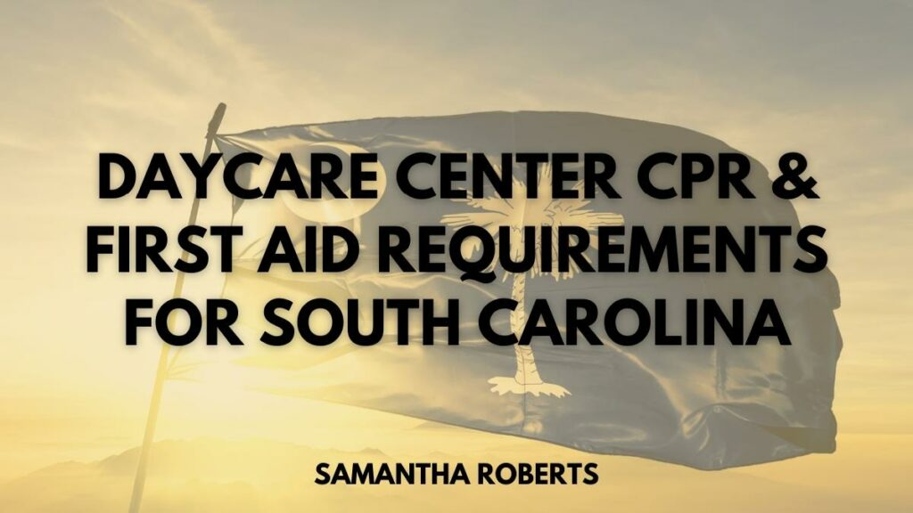 Daycare Center CPR & First Aid Requirements For South Carolina